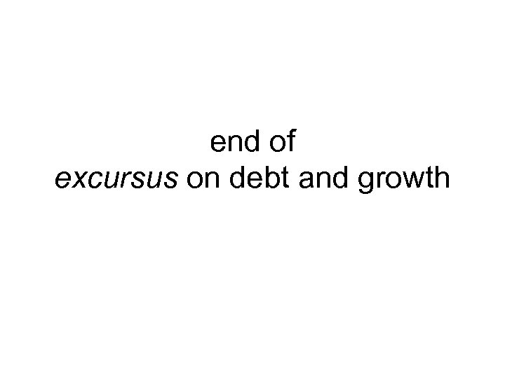 end of excursus on debt and growth