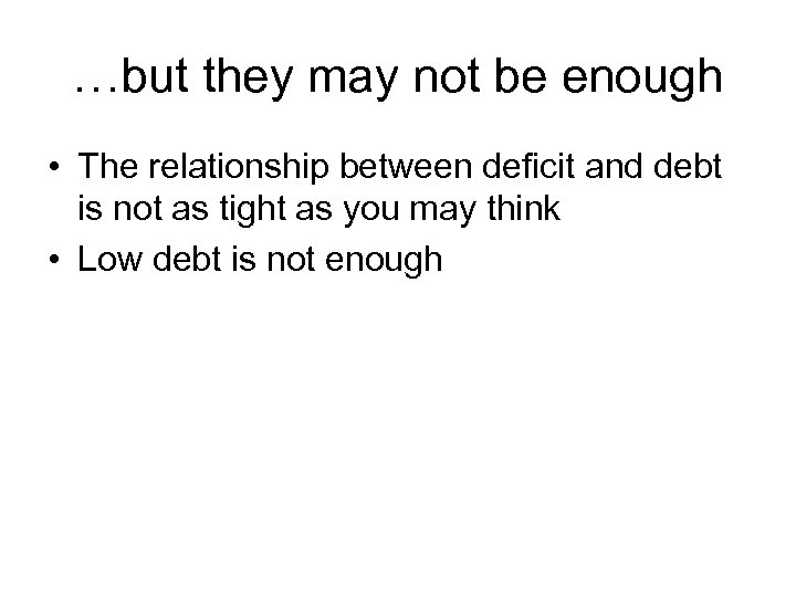 …but they may not be enough • The relationship between deficit and debt is