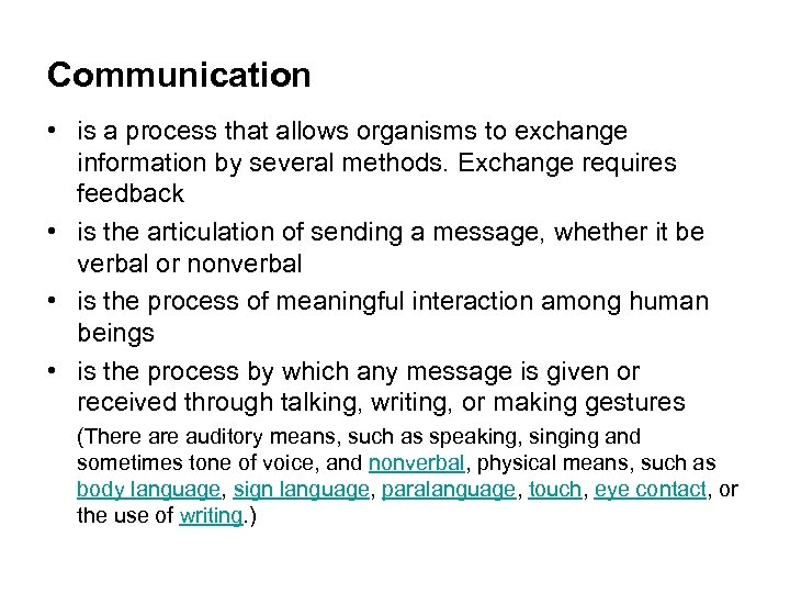 Communication • is a process that allows organisms to exchange information by several methods.