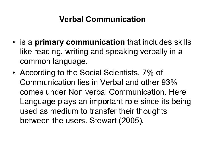 Verbal Communication • is a primary communication that includes skills like reading, writing and