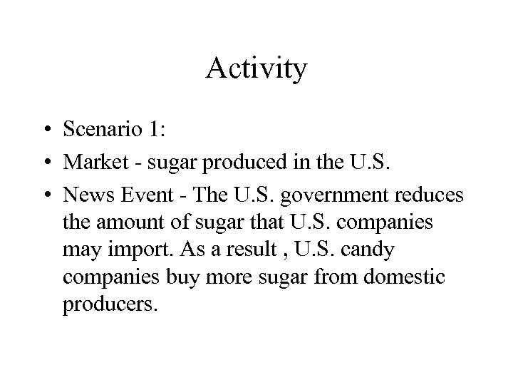 Activity • Scenario 1: • Market - sugar produced in the U. S. •