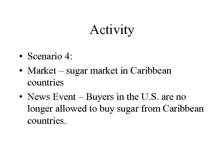 Activity • Scenario 4: • Market – sugar market in Caribbean countries • News