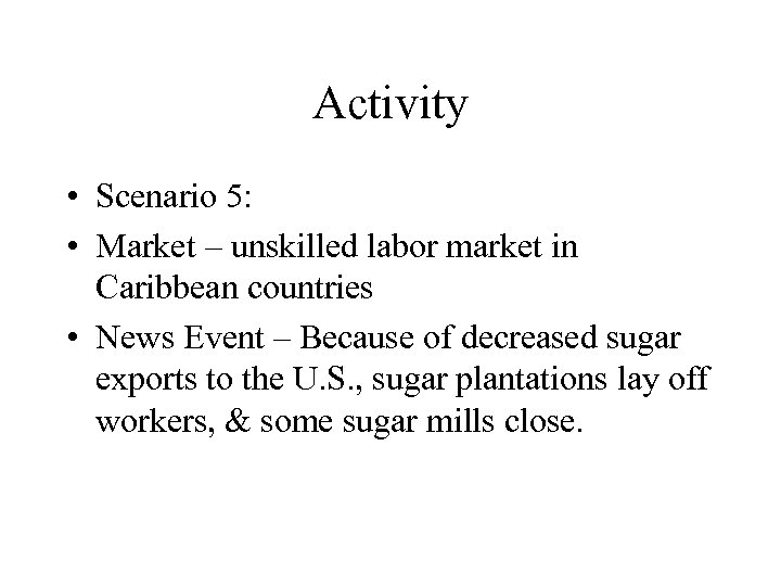 Activity • Scenario 5: • Market – unskilled labor market in Caribbean countries •