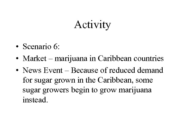 Activity • Scenario 6: • Market – marijuana in Caribbean countries • News Event