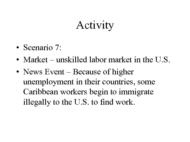 Activity • Scenario 7: • Market – unskilled labor market in the U. S.