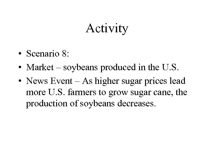 Activity • Scenario 8: • Market – soybeans produced in the U. S. •