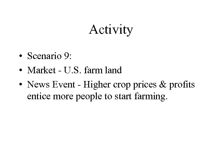 Activity • Scenario 9: • Market - U. S. farm land • News Event