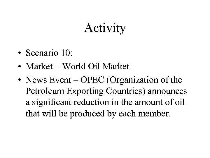Activity • Scenario 10: • Market – World Oil Market • News Event –