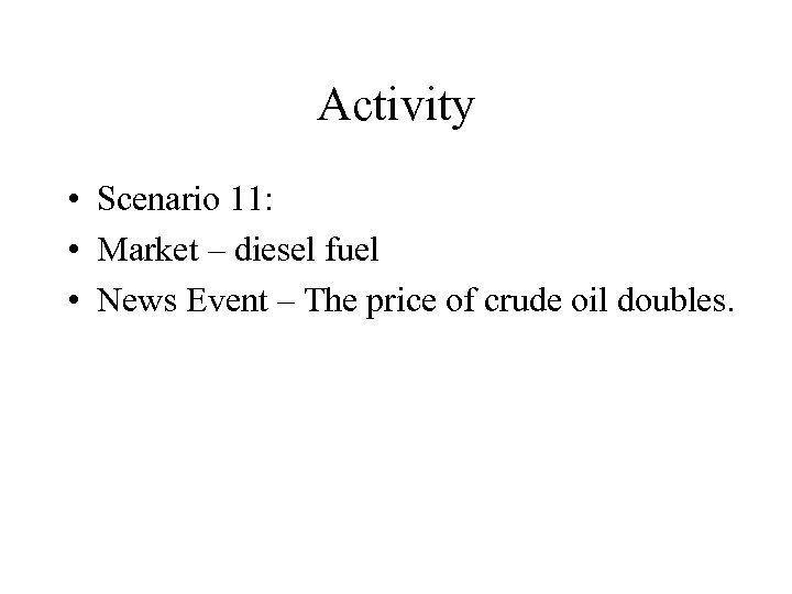 Activity • Scenario 11: • Market – diesel fuel • News Event – The