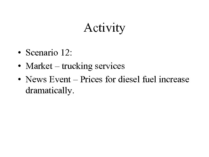 Activity • Scenario 12: • Market – trucking services • News Event – Prices