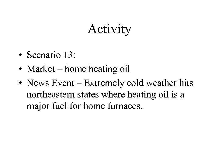 Activity • Scenario 13: • Market – home heating oil • News Event –