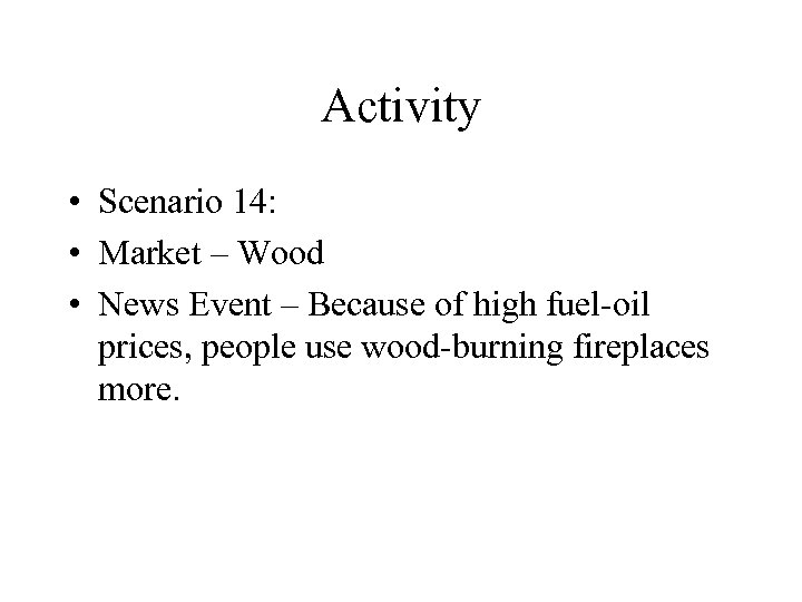Activity • Scenario 14: • Market – Wood • News Event – Because of