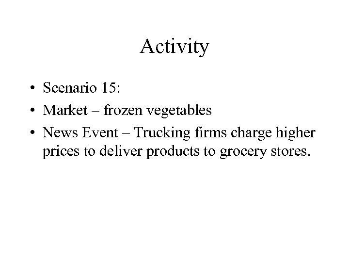Activity • Scenario 15: • Market – frozen vegetables • News Event – Trucking