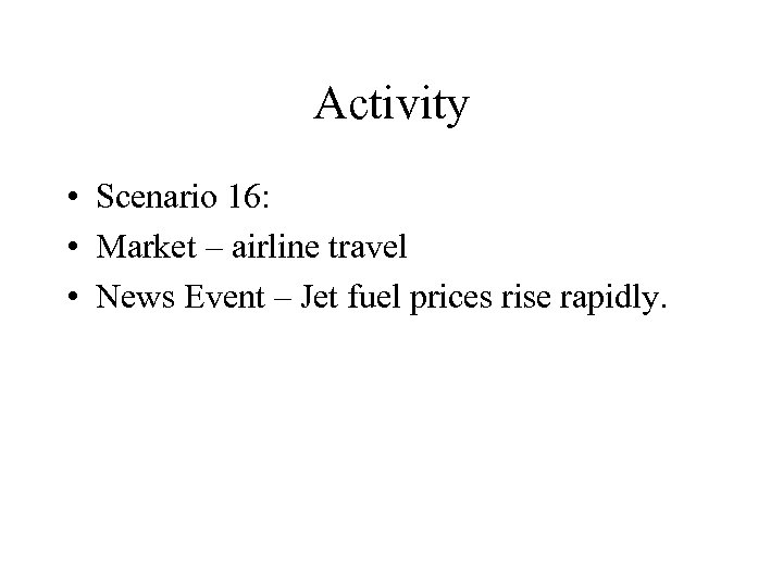 Activity • Scenario 16: • Market – airline travel • News Event – Jet