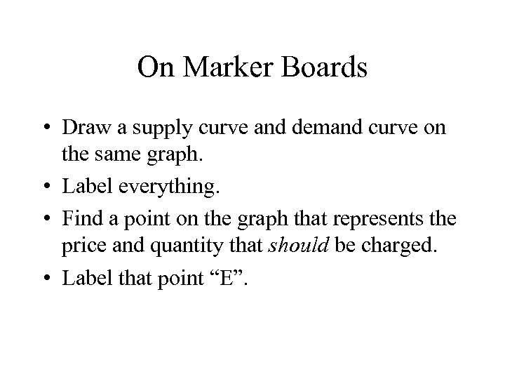 On Marker Boards • Draw a supply curve and demand curve on the same