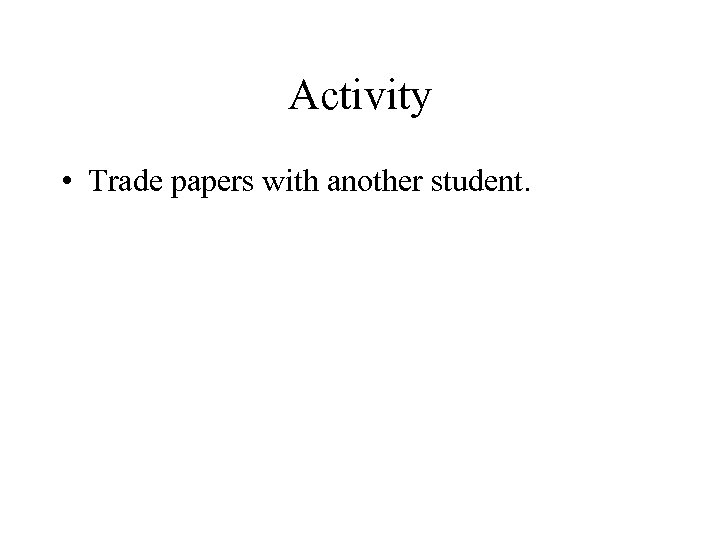 Activity • Trade papers with another student.