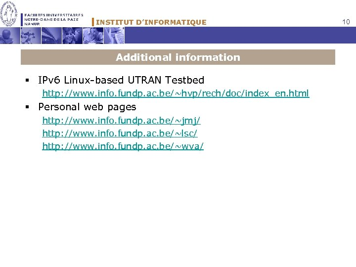 INSTITUT D'INFORMATIQUE Additional information § IPv 6 Linux-based UTRAN Testbed http: //www. info. fundp.
