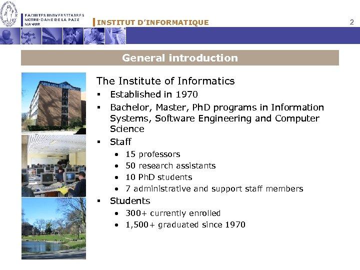 INSTITUT D'INFORMATIQUE General introduction The Institute of Informatics § § § Established in 1970