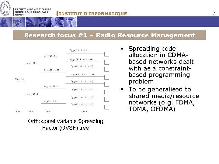 INSTITUT D'INFORMATIQUE Research focus #1 – Radio Resource Management § Spreading code allocation in