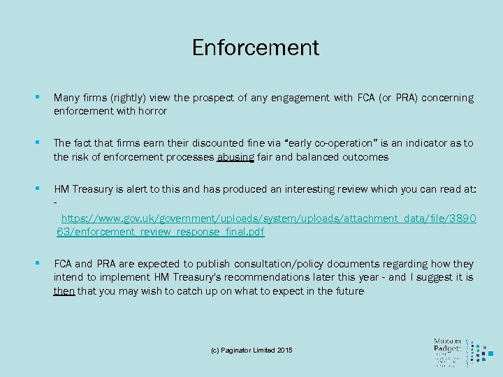 Enforcement § Many firms (rightly) view the prospect of any engagement with FCA (or