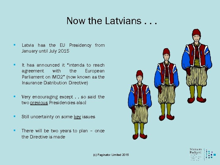 Now the Latvians. . . § Latvia has the EU Presidency from January until