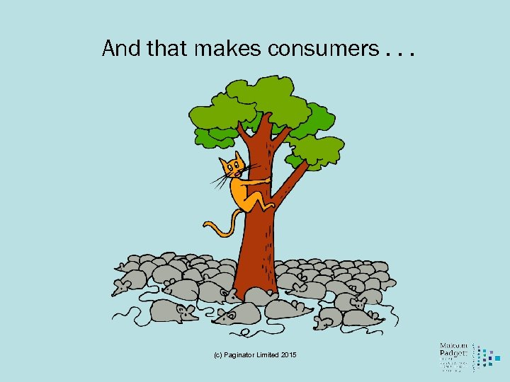 And that makes consumers. . . (c) Paginator Limited 2015