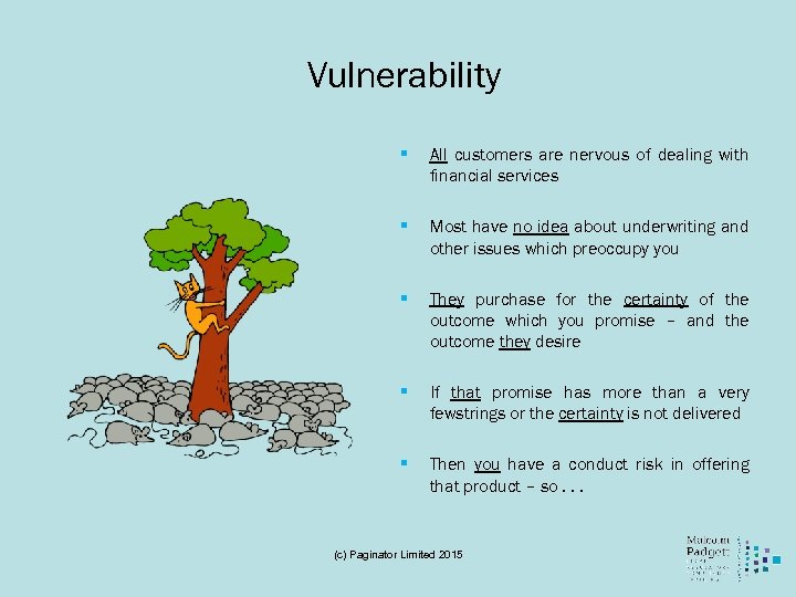 Vulnerability § All customers are nervous of dealing with financial services § Most have