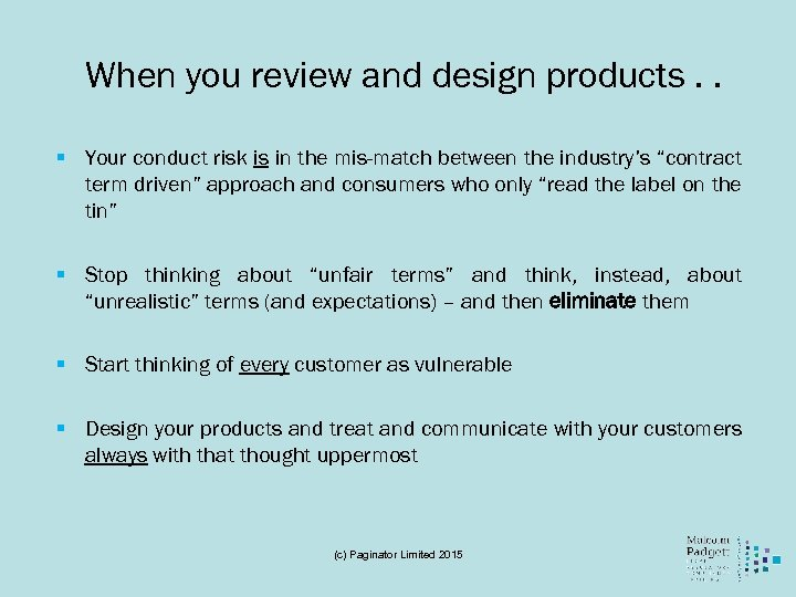 When you review and design products. . § Your conduct risk is in the