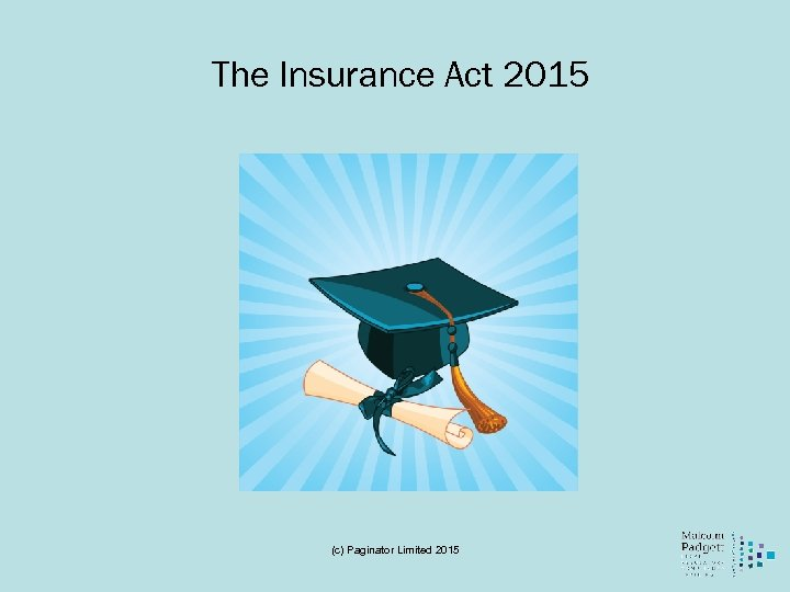 The Insurance Act 2015 (c) Paginator Limited 2015