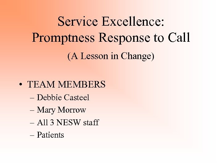 Service Excellence: Promptness Response to Call (A Lesson in Change) • TEAM MEMBERS –