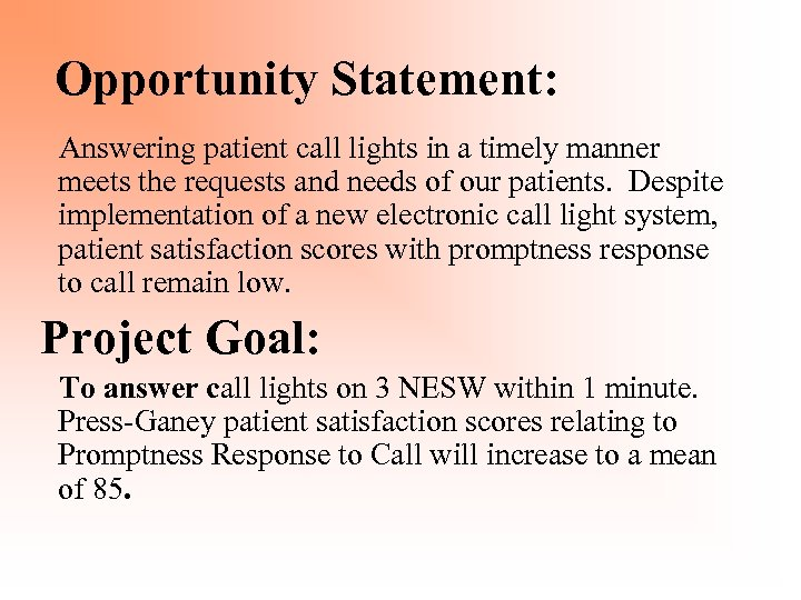 Opportunity Statement: Answering patient call lights in a timely manner meets the requests and