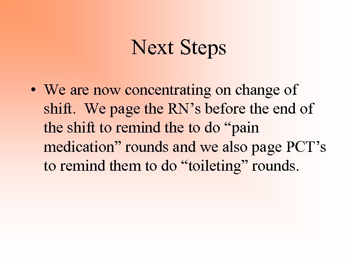 Next Steps • We are now concentrating on change of shift. We page the