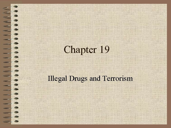 Chapter 19 Illegal Drugs and Terrorism