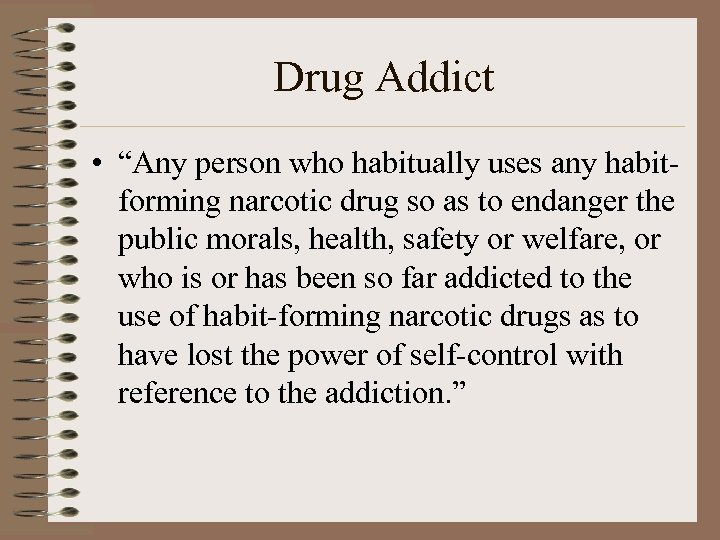 """Drug Addict • """"Any person who habitually uses any habitforming narcotic drug so as"""