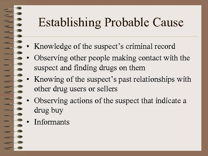 Establishing Probable Cause • Knowledge of the suspect's criminal record • Observing other people