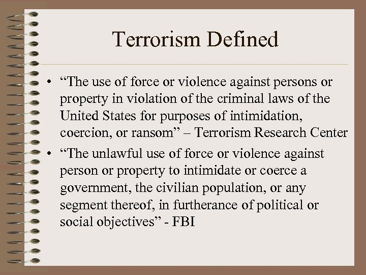 """Terrorism Defined • """"The use of force or violence against persons or property in"""