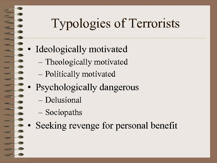 Typologies of Terrorists • Ideologically motivated – Theologically motivated – Politically motivated • Psychologically
