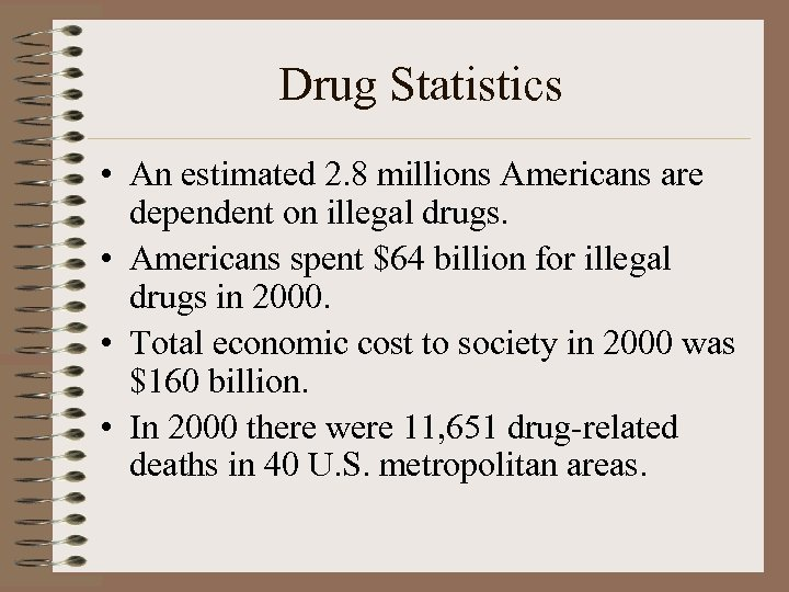 Drug Statistics • An estimated 2. 8 millions Americans are dependent on illegal drugs.
