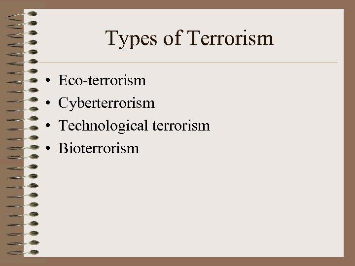Types of Terrorism • • Eco-terrorism Cyberterrorism Technological terrorism Bioterrorism