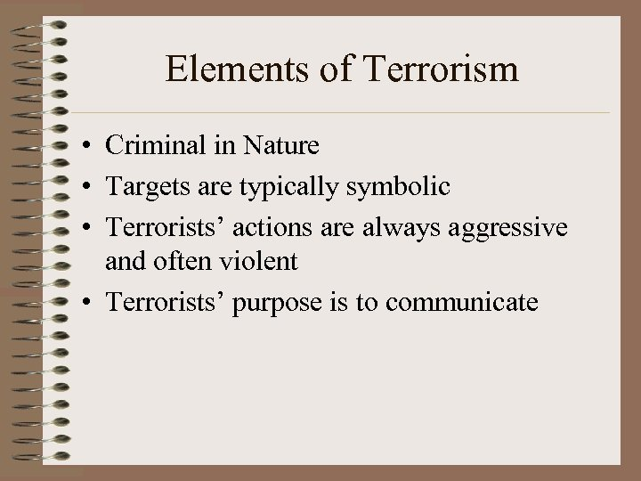 Elements of Terrorism • Criminal in Nature • Targets are typically symbolic • Terrorists'