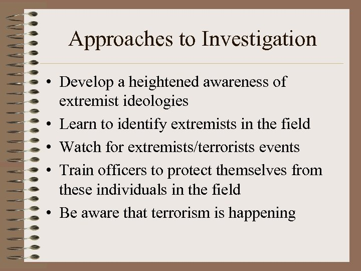 Approaches to Investigation • Develop a heightened awareness of extremist ideologies • Learn to