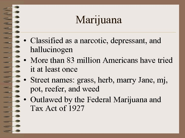 Marijuana • Classified as a narcotic, depressant, and hallucinogen • More than 83 million