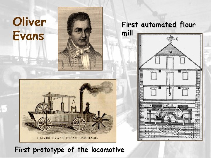 Oliver Evans First automated flour mill First prototype of the locomotive