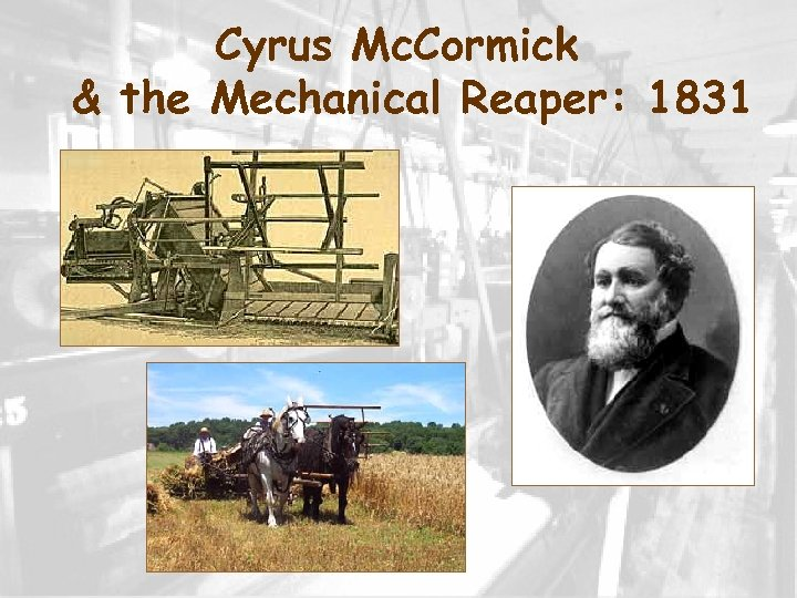 Cyrus Mc. Cormick & the Mechanical Reaper: 1831