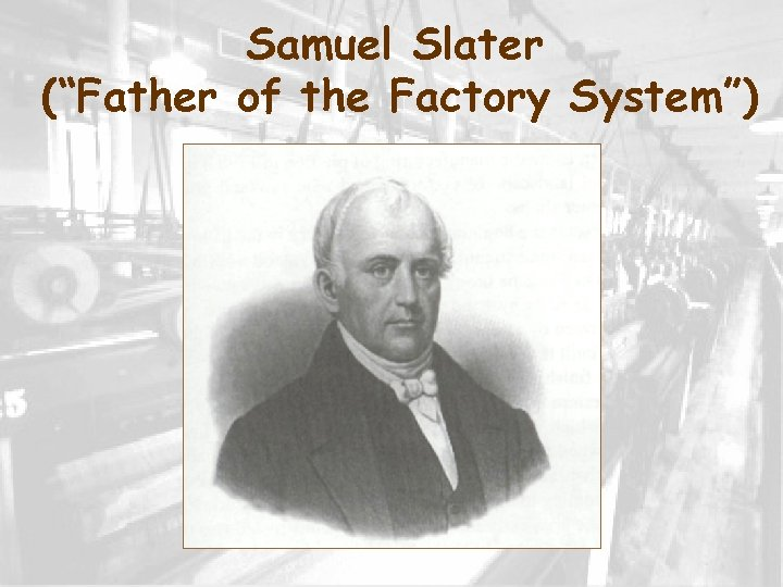 """Samuel Slater (""""Father of the Factory System"""")"""