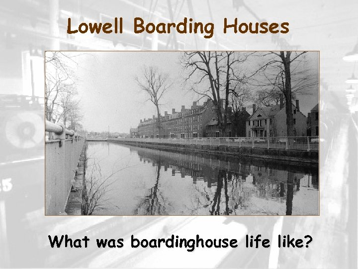 Lowell Boarding Houses What was boardinghouse life like?