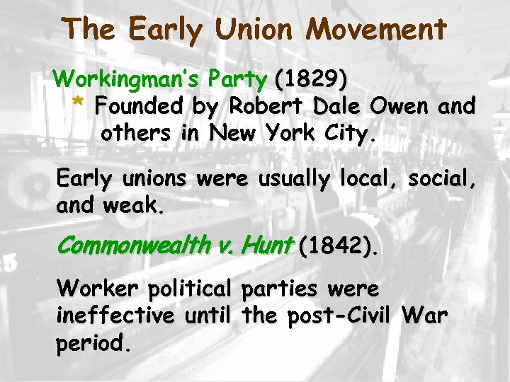 The Early Union Movement Workingman's Party (1829) * Founded by Robert Dale Owen and