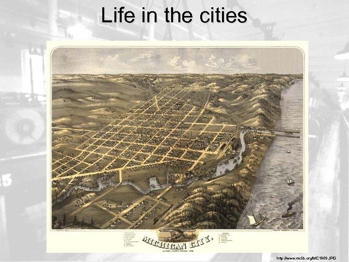 Life in the cities http: //www. mclib. org/MC 1869. JPG