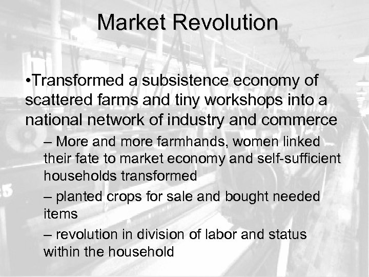 Market Revolution • Transformed a subsistence economy of scattered farms and tiny workshops into