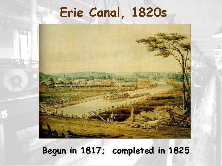 Erie Canal, 1820 s Begun in 1817; completed in 1825